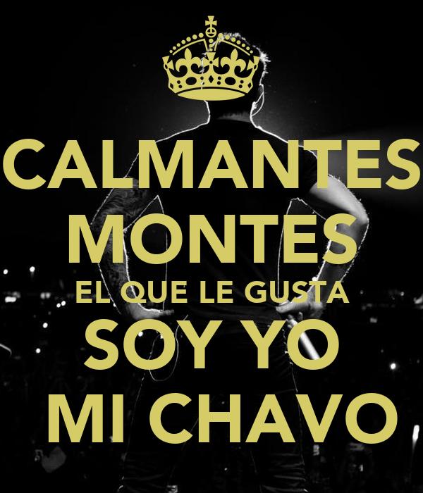 CALMANTES MONTES EL QUE LE GUSTA SOY YO  MI CHAVO