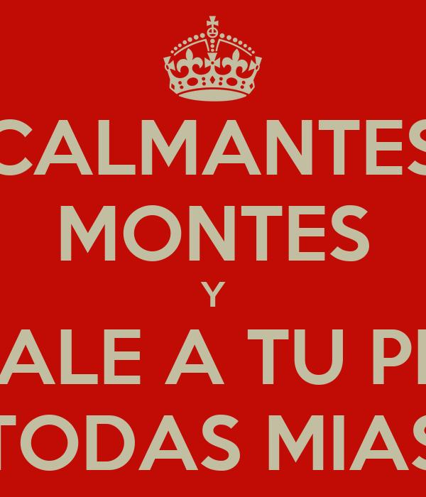 CALMANTES MONTES Y BAJALE A TU PEDO TODAS MIAS