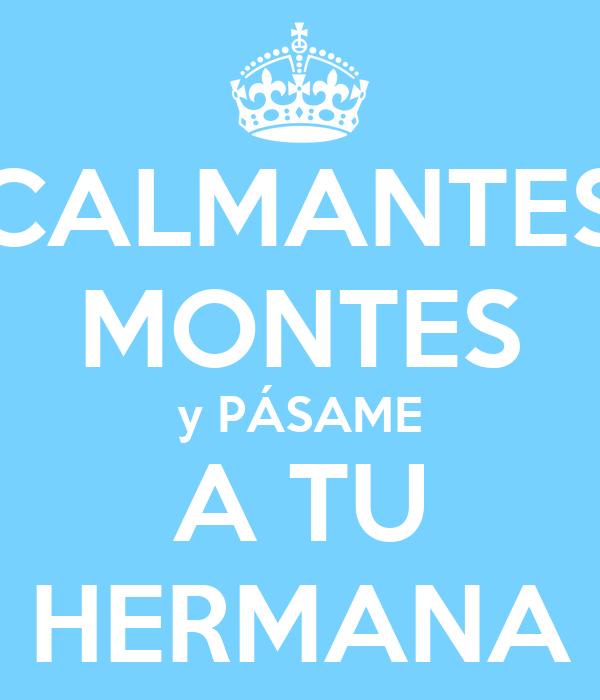 CALMANTES MONTES y PÁSAME A TU HERMANA