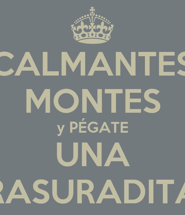 CALMANTES MONTES y PÉGATE UNA RASURADITA