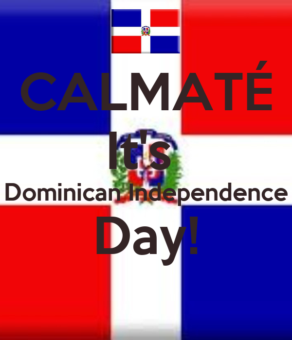 CALMATÉ It's  Dominican Independence Day!