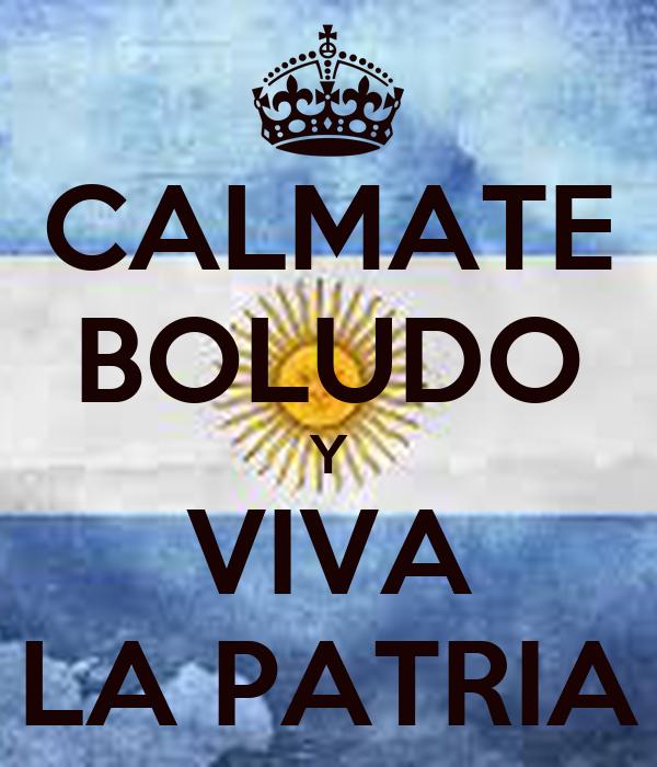 CALMATE BOLUDO Y VIVA LA PATRIA