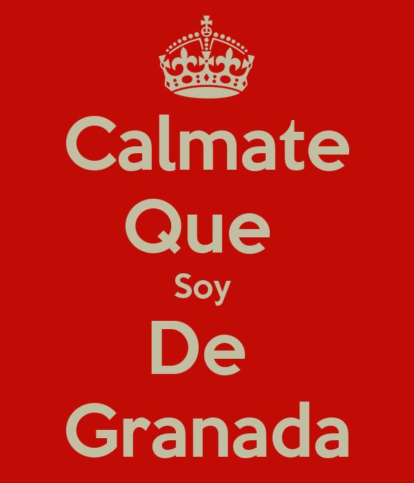 Calmate Que  Soy  De  Granada