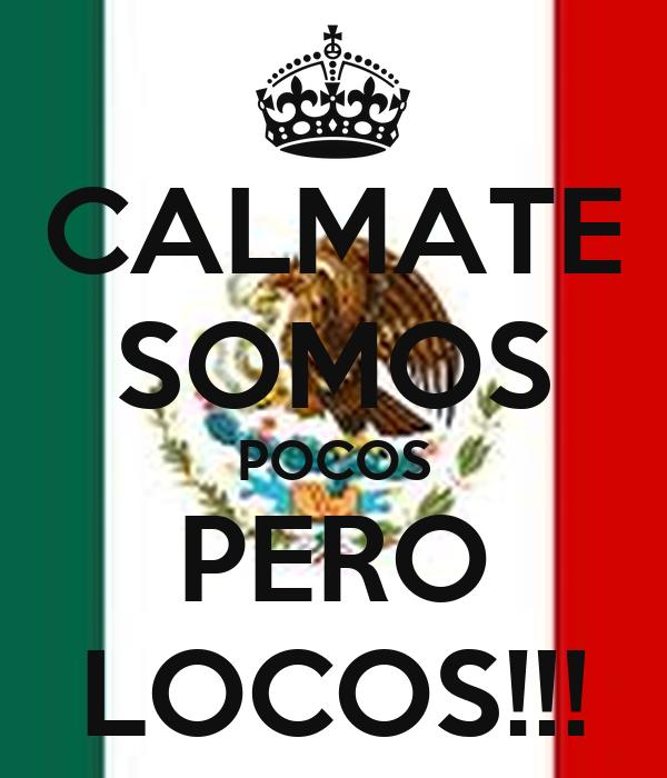 CALMATE SOMOS POCOS PERO LOCOS!!!