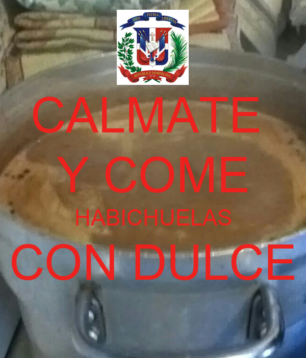 CALMATE  Y COME HABICHUELAS CON DULCE