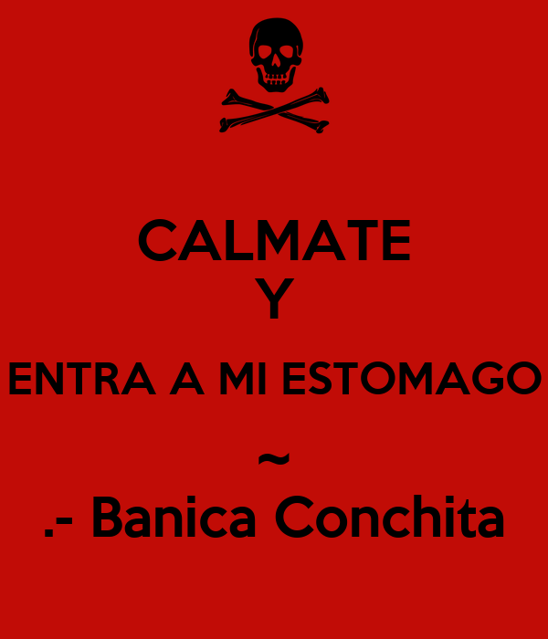 CALMATE Y ENTRA A MI ESTOMAGO ~ .- Banica Conchita
