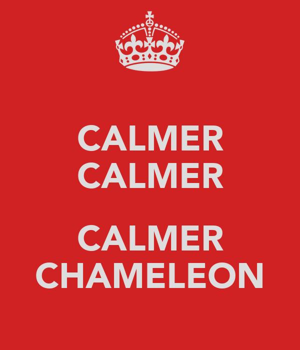 CALMER CALMER  CALMER CHAMELEON