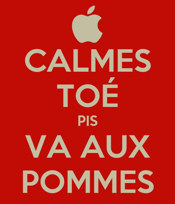 CALMES TOÉ PIS VA AUX POMMES