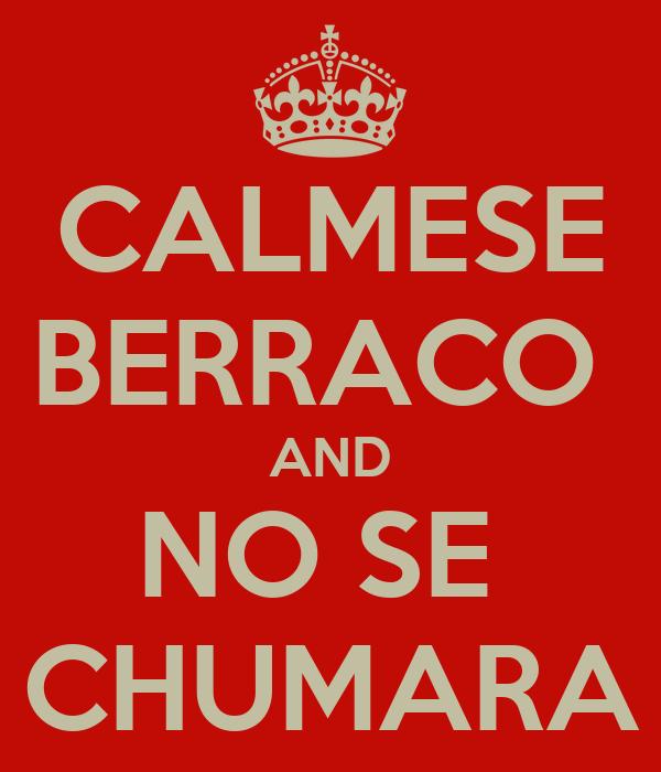 CALMESE BERRACO  AND NO SE  CHUMARA
