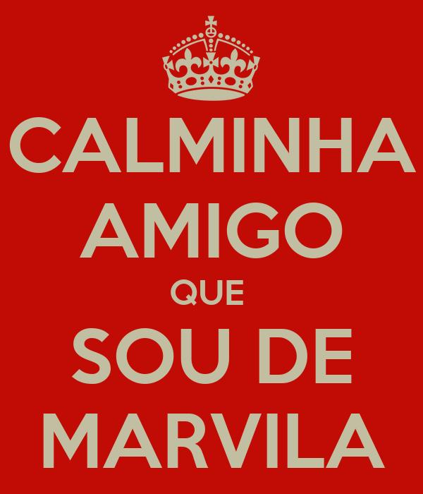 CALMINHA AMIGO QUE  SOU DE MARVILA