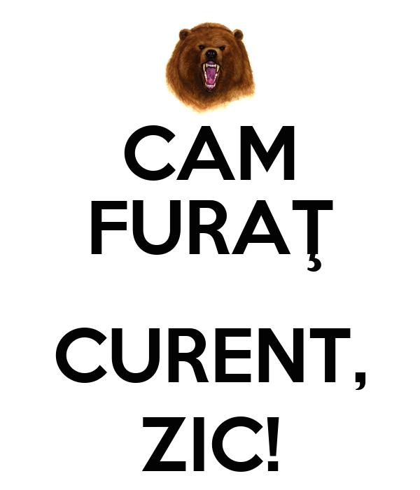 CAM FURAŢ  CURENT, ZIC!