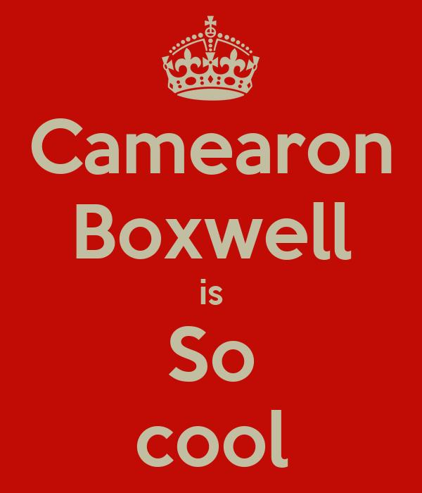 Camearon Boxwell is So cool