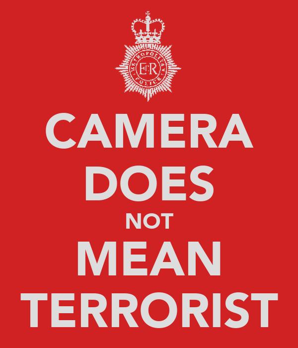 CAMERA DOES NOT MEAN TERRORIST