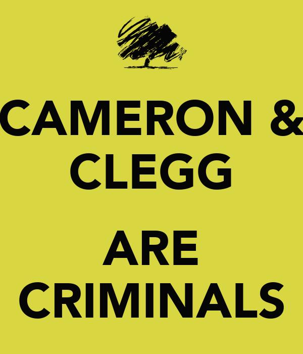 CAMERON & CLEGG  ARE CRIMINALS