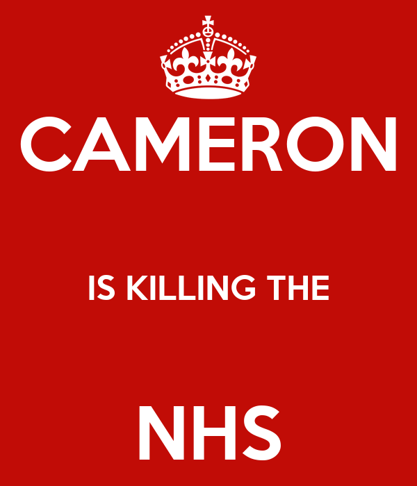 CAMERON  IS KILLING THE  NHS
