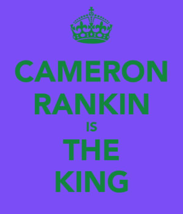 CAMERON RANKIN IS THE KING