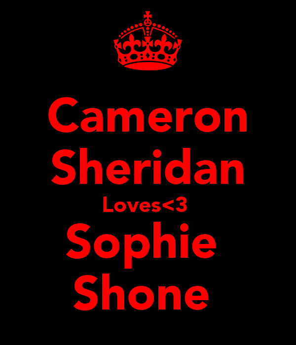 Cameron Sheridan Loves<3  Sophie  Shone