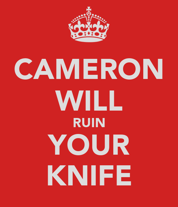 CAMERON WILL RUIN YOUR KNIFE
