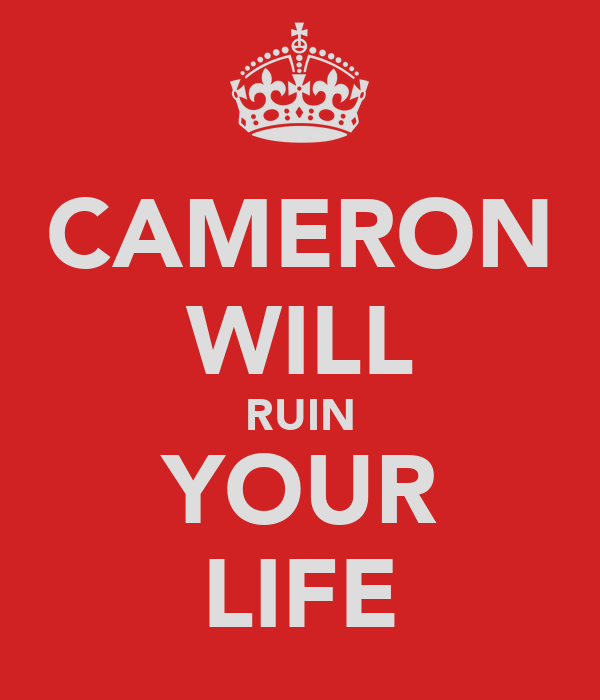CAMERON WILL RUIN YOUR LIFE