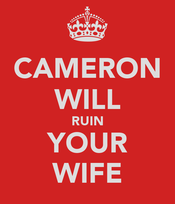 CAMERON WILL RUIN YOUR WIFE