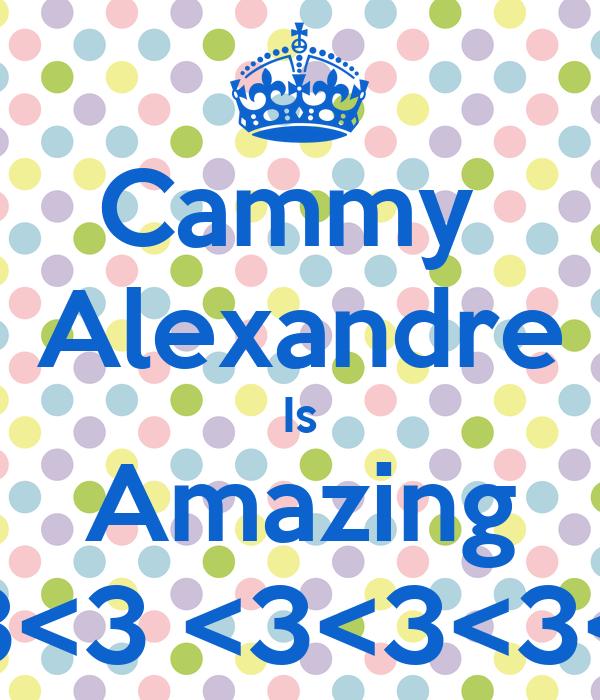 Cammy  Alexandre Is Amazing <3<3 <3<3<3<3