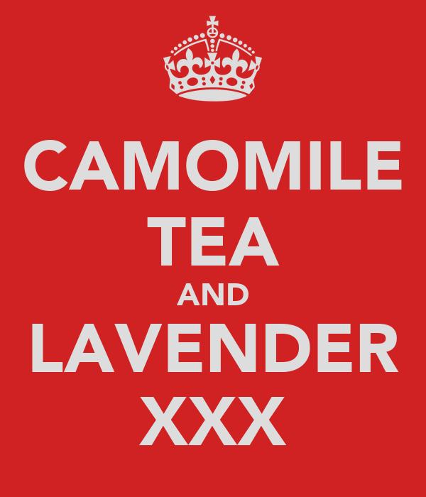 CAMOMILE TEA AND LAVENDER XXX