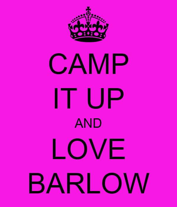 CAMP IT UP AND LOVE BARLOW