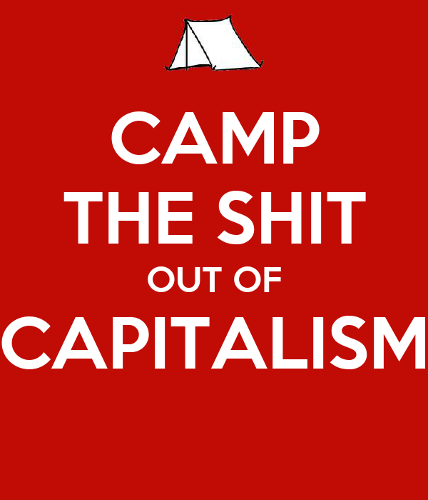 CAMP THE SHIT OUT OF CAPITALISM