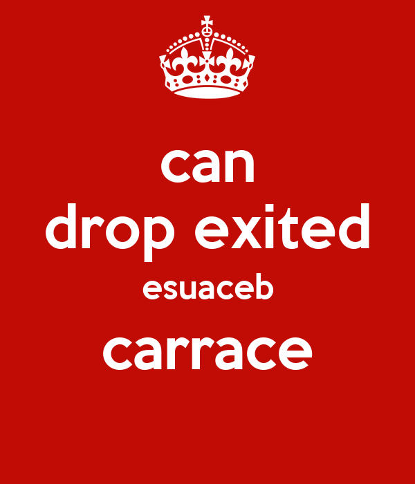 can drop exited esuaceb carrace