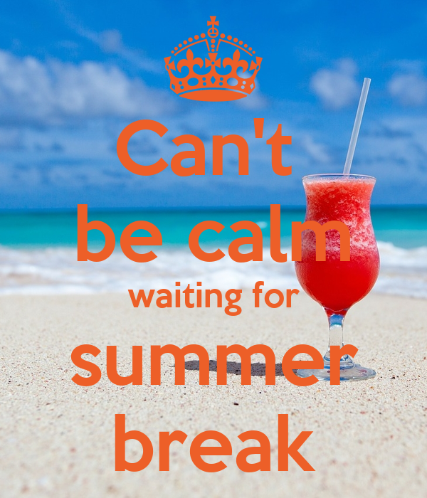 Can't  be calm waiting for summer break