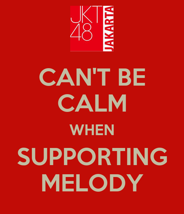 CAN'T BE CALM WHEN SUPPORTING MELODY