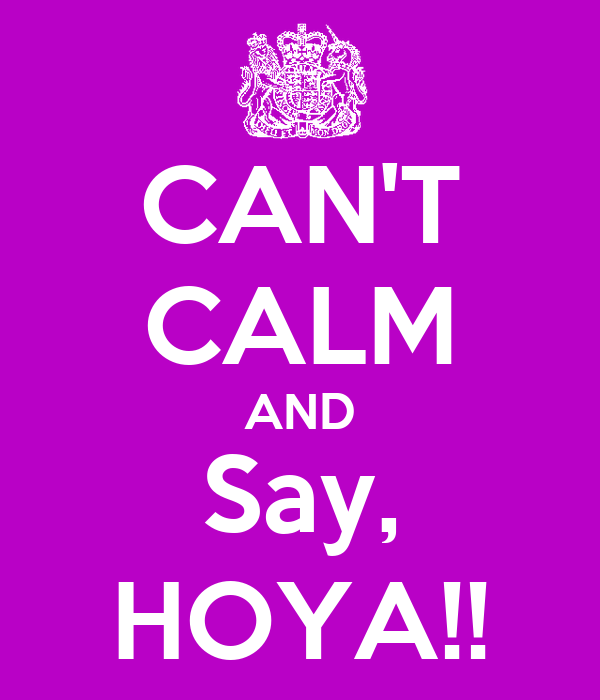 CAN'T CALM AND Say, HOYA!!