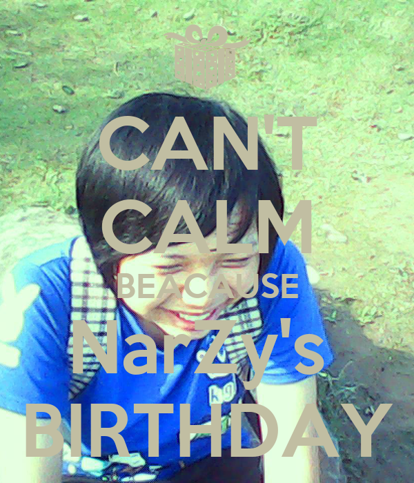 CAN'T CALM BEACAUSE NarZy's  BIRTHDAY