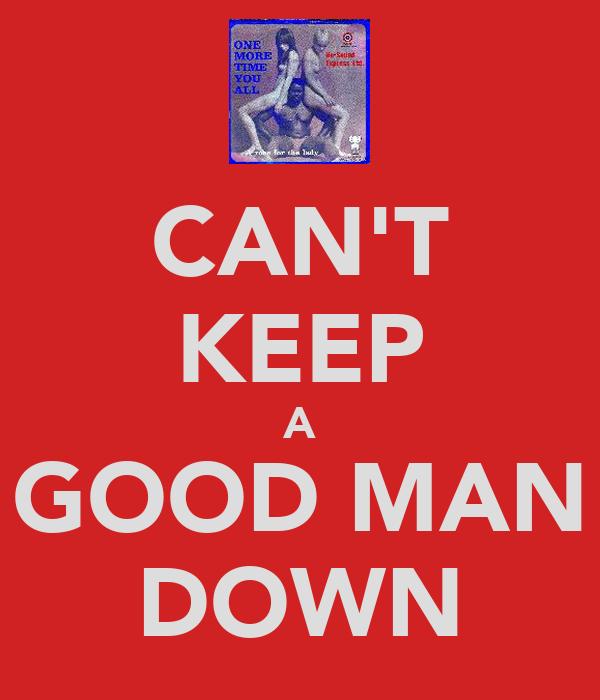 CAN'T KEEP A GOOD MAN DOWN