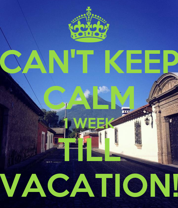 CAN'T KEEP CALM 1 WEEK TILL VACATION! Poster