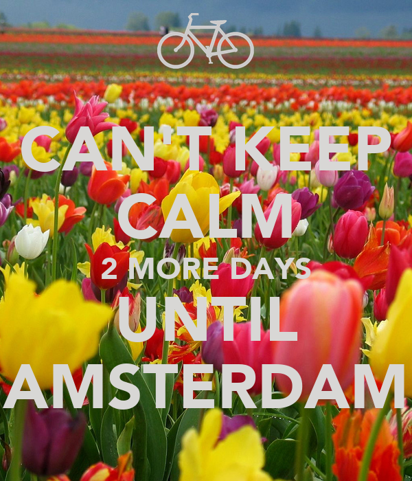CAN'T KEEP CALM 2 MORE DAYS UNTIL AMSTERDAM