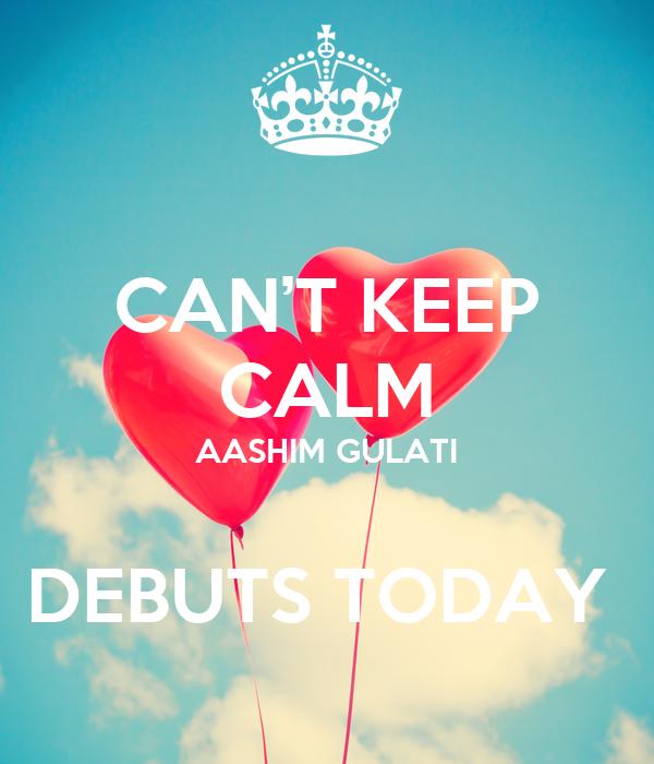CAN'T KEEP CALM AASHIM GULATI  DEBUTS TODAY