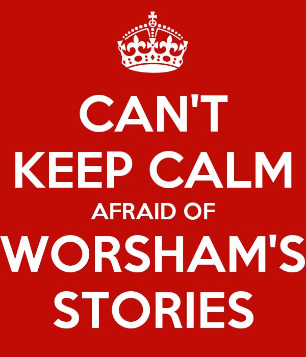 CAN'T KEEP CALM AFRAID OF WORSHAM'S STORIES