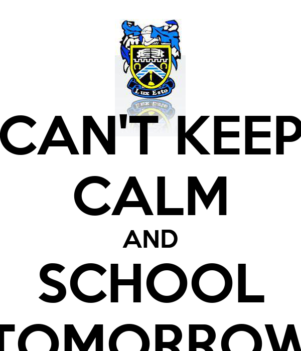 CAN'T KEEP CALM AND SCHOOL TOMORROW