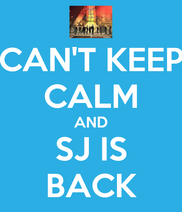 CAN'T KEEP CALM AND SJ IS BACK