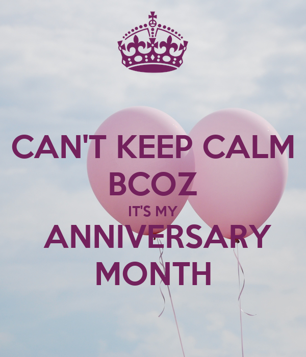 CAN'T KEEP CALM BCOZ IT'S MY  ANNIVERSARY MONTH