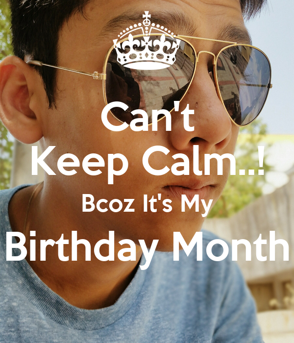 Can't Keep Calm..! Bcoz It's My Birthday Month