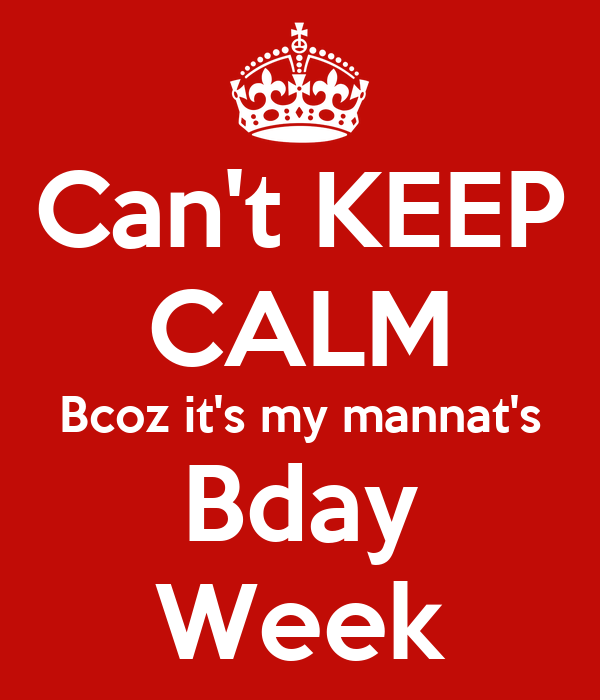 Can't KEEP CALM Bcoz it's my mannat's Bday Week