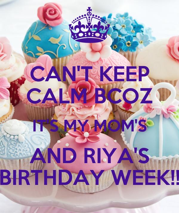 CAN'T KEEP CALM BCOZ IT'S MY MOM'S AND RIYA'S BIRTHDAY WEEK!!