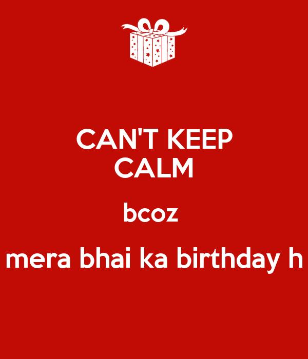 CAN'T KEEP CALM bcoz  mera bhai ka birthday h