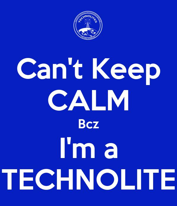 Can't Keep CALM Bcz I'm a TECHNOLITE