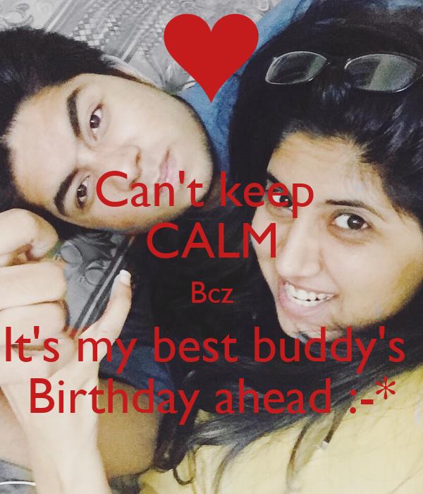 Can't keep  CALM Bcz It's my best buddy's  Birthday ahead :-*