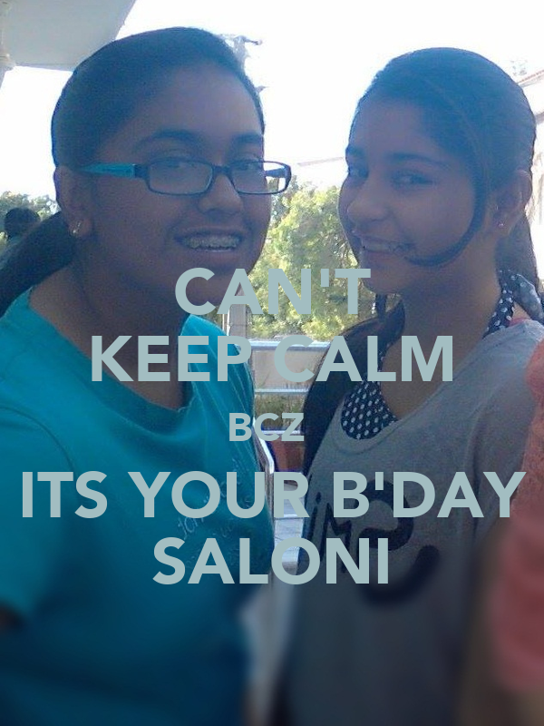 CAN'T KEEP CALM BCZ  ITS YOUR B'DAY SALONI