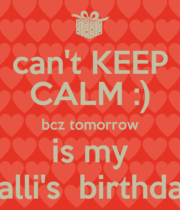 can't KEEP CALM :) bcz tomorrow is my malli's  birthday