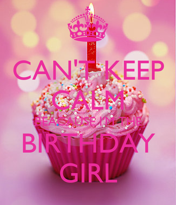 CAN'T KEEP CALM BEACAUSE I'M THE BIRTHDAY GIRL